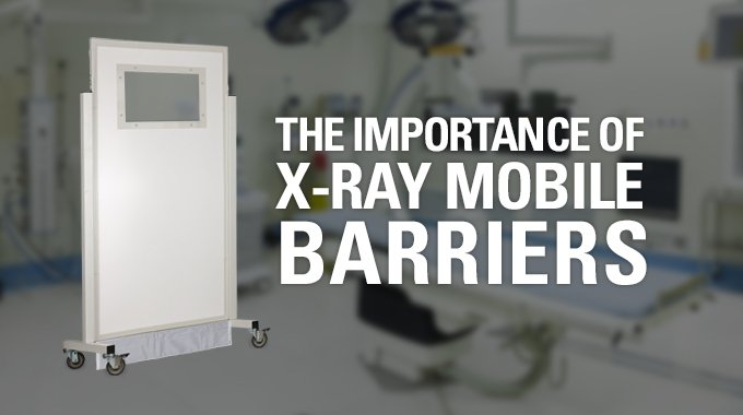 The Importance Of X-ray Mobile Barriers